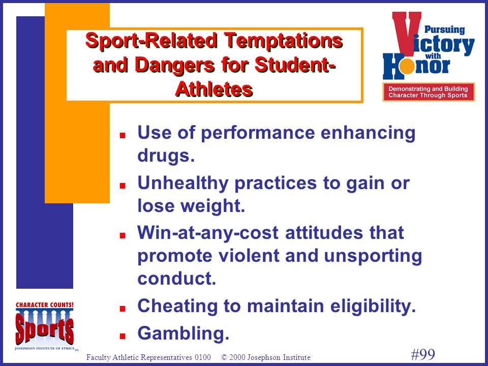 Faculty Athletic Representatives 0100 © 2000 Josephson Institute #99 Sport-Related Temptations and Dangers for Student- Athletes Use of performance enhancing drugs.