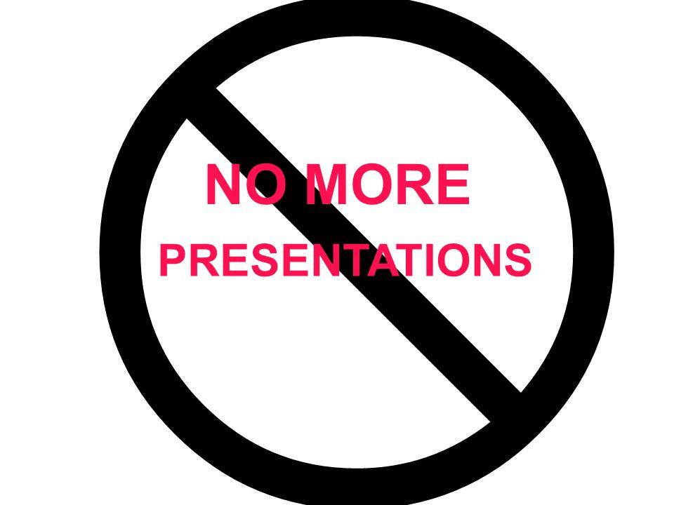  NO MORE PRESENTATIONS