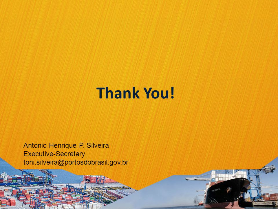 Thank You! Antonio Henrique P. Silveira Executive-Secretary toni.silveira@portosdobrasil.gov.br
