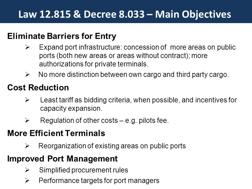 Eliminate Barriers for Entry  Expand port infrastructure: concession of more areas on public ports (both new areas or areas without contract); more authorizations for private terminals.