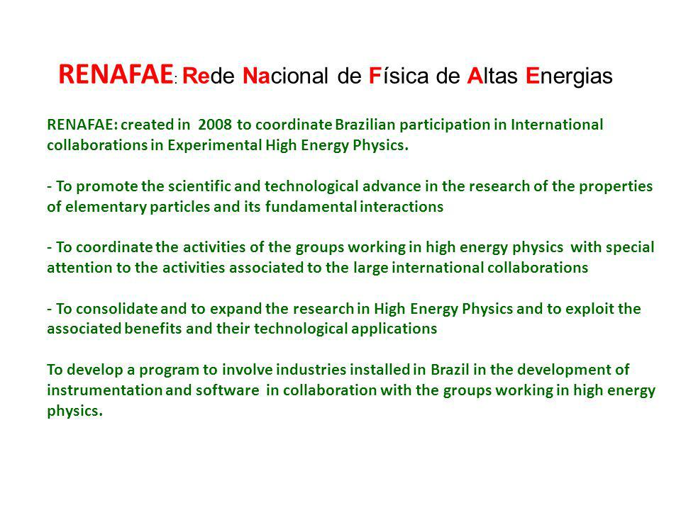 RENAFAE: created in 2008 to coordinate Brazilian participation in International collaborations in Experimental High Energy Physics.