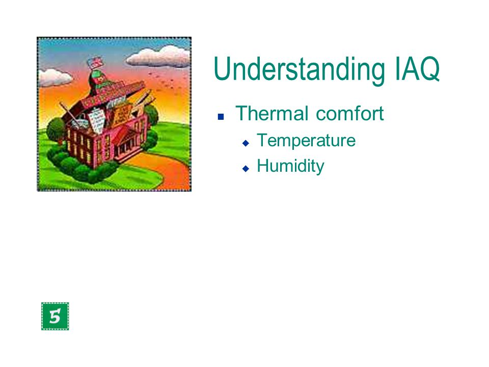 Understanding IAQ n Thermal comfort u Temperature u Humidity