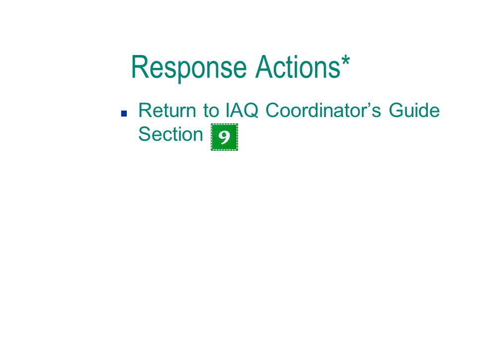 Response Actions* n Return to IAQ Coordinator's Guide Section