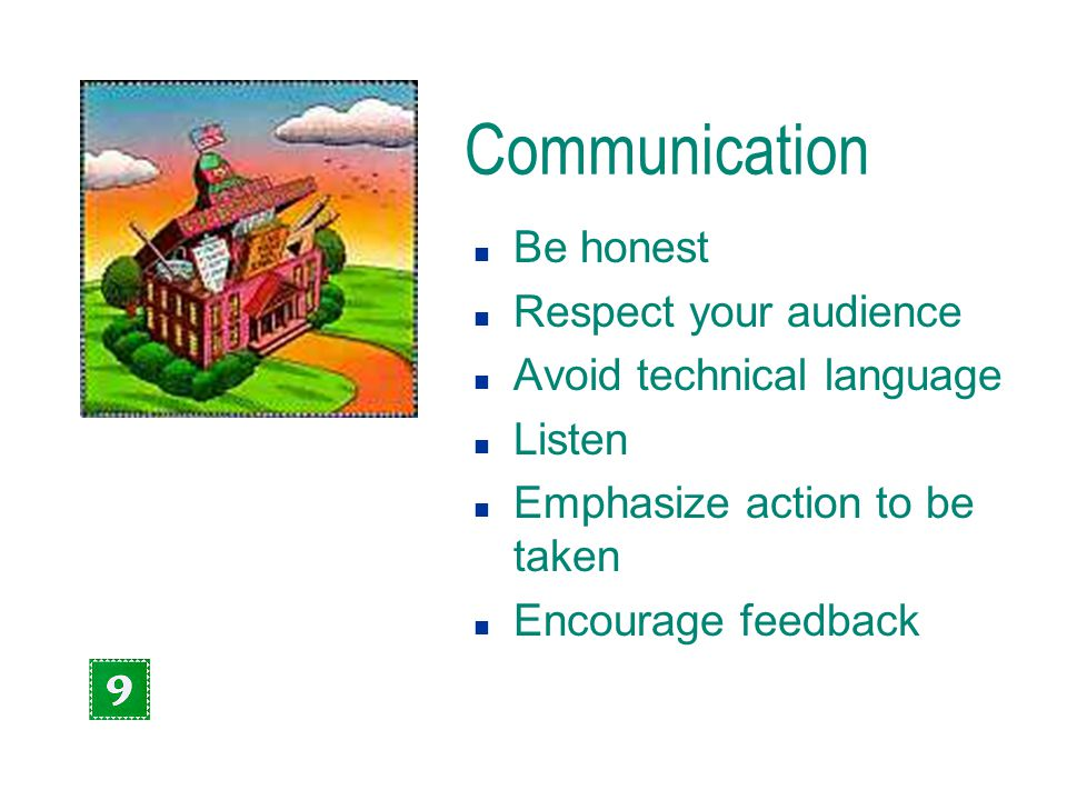 Communication n Be honest n Respect your audience n Avoid technical language n Listen n Emphasize action to be taken n Encourage feedback