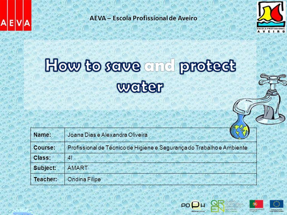 Name:Joana Dias e Alexandra Oliveira Course:Profissional de Técnico de Higiene e Segurança do Trabalho e Ambiente Class:4I Subject:AMART Teacher:Ondina Filipe AEVA – Escola Profissional de Aveiro