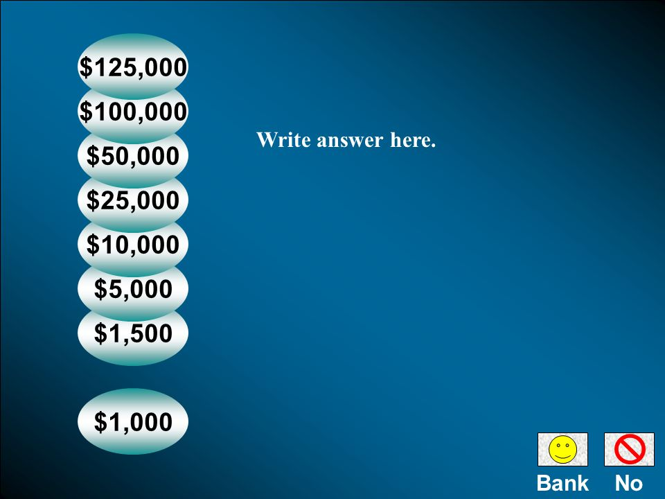 $1,000 $1,500 $5,000 $10,000 $25,000 $50,000 $100,000 $125,000 NoBank Write answer here.