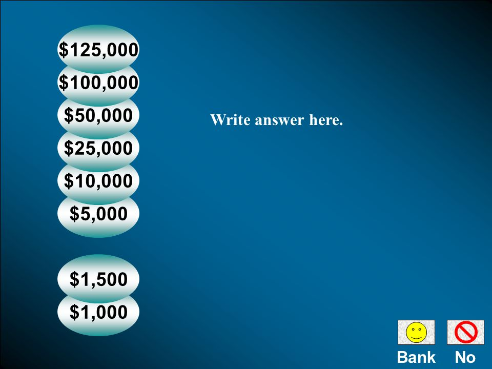 NoBank $1,000 $1,500 $5,000 $10,000 $25,000 $50,000 $100,000 $125,000 Write answer here.
