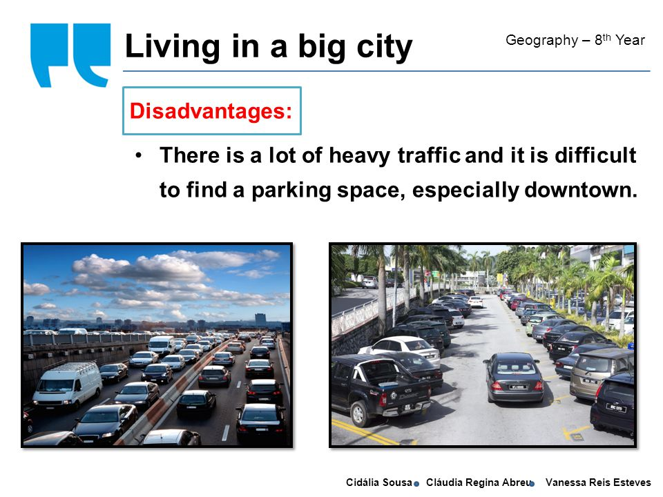 Cidália Sousa Cláudia Regina Abreu Vanessa Reis Esteves Geography – 8 th Year There is a lot of heavy traffic and it is difficult to find a parking space, especially downtown.