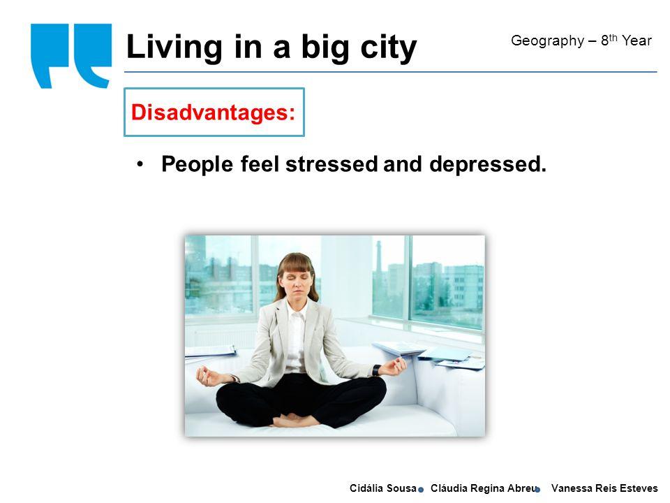 Cidália Sousa Cláudia Regina Abreu Vanessa Reis Esteves Geography – 8 th Year People feel stressed and depressed.
