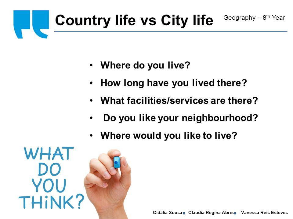 Cidália Sousa Cláudia Regina Abreu Vanessa Reis Esteves self conscious Country life vs City life Geography – 8 th Year Where do you live.