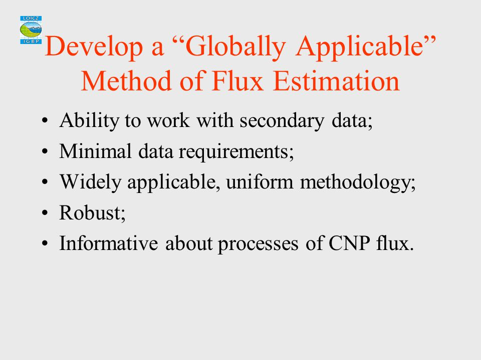 """Develop a """"Globally Applicable"""" Method of Flux Estimation Ability to work with secondary data; Minimal data requirements; Widely applicable, uniform m"""