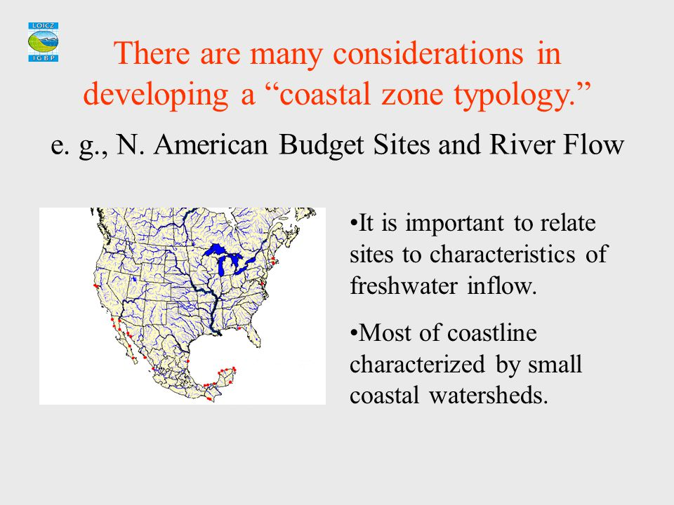 """e. g., N. American Budget Sites and River Flow There are many considerations in developing a """"coastal zone typology."""" It is important to relate sites"""