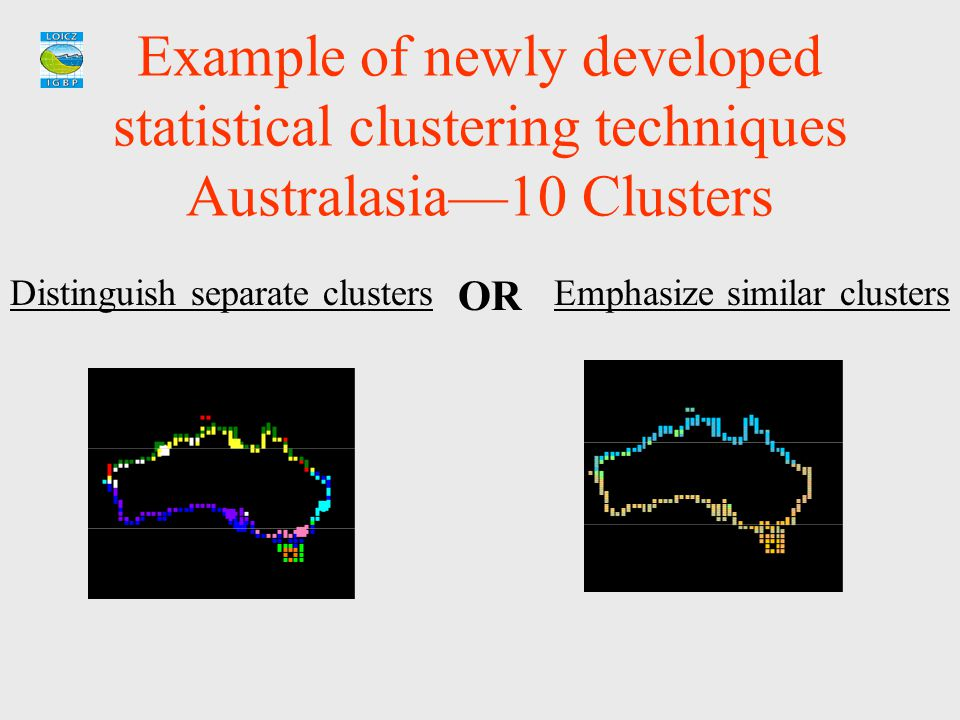 Example of newly developed statistical clustering techniques Australasia—10 Clusters Distinguish separate clustersEmphasize similar clusters OR