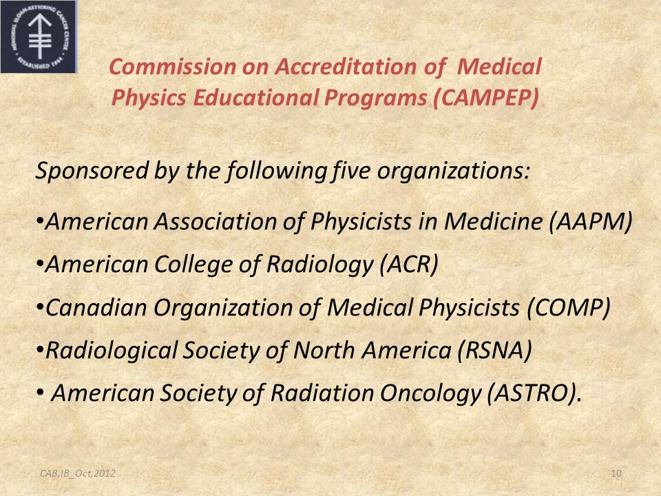 Commission on Accreditation of Medical Physics Educational Programs (CAMPEP) Sponsored by the following five organizations: American Association of Ph