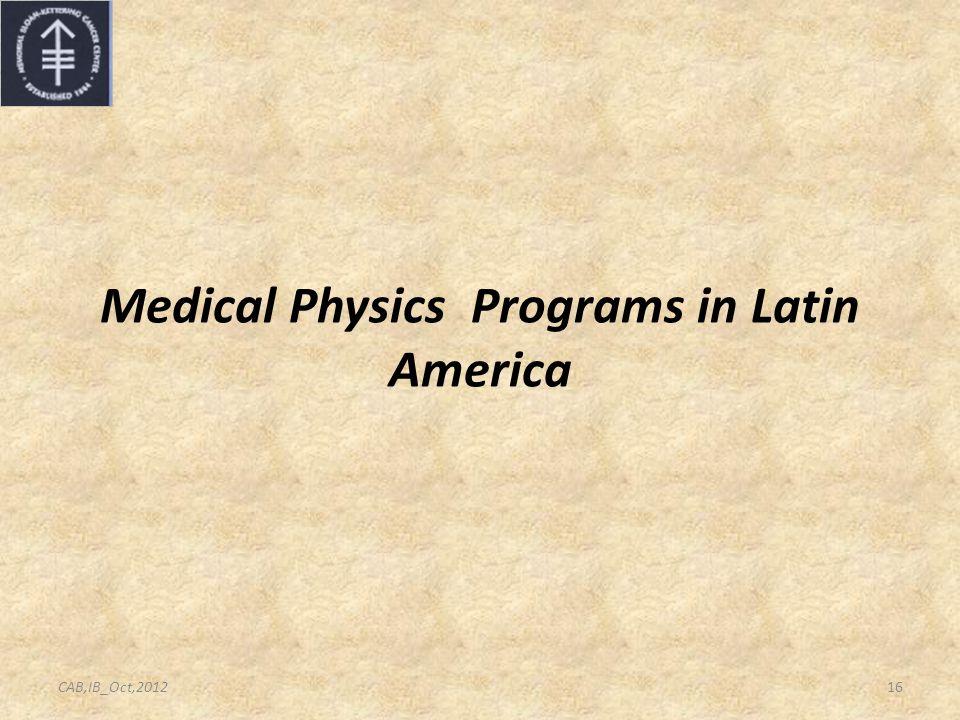 Medical Physics Programs in Latin America 16CAB,IB_Oct,2012