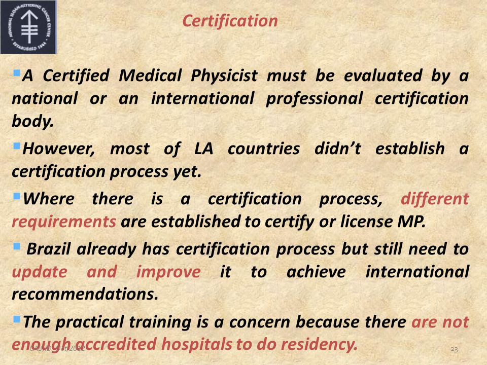 23 Certification  A Certified Medical Physicist must be evaluated by a national or an international professional certification body.