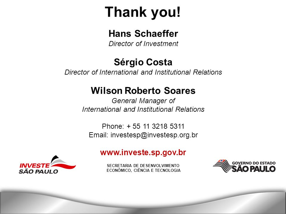SECRETARIA DE DESENVOLVIMENTO ECONÔMICO, CIÊNCIA E TECNOLOGIA Thank you! Hans Schaeffer Director of Investment Sérgio Costa Director of International