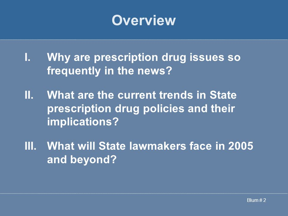 Blum # 2 Overview I.Why are prescription drug issues so frequently in the news.