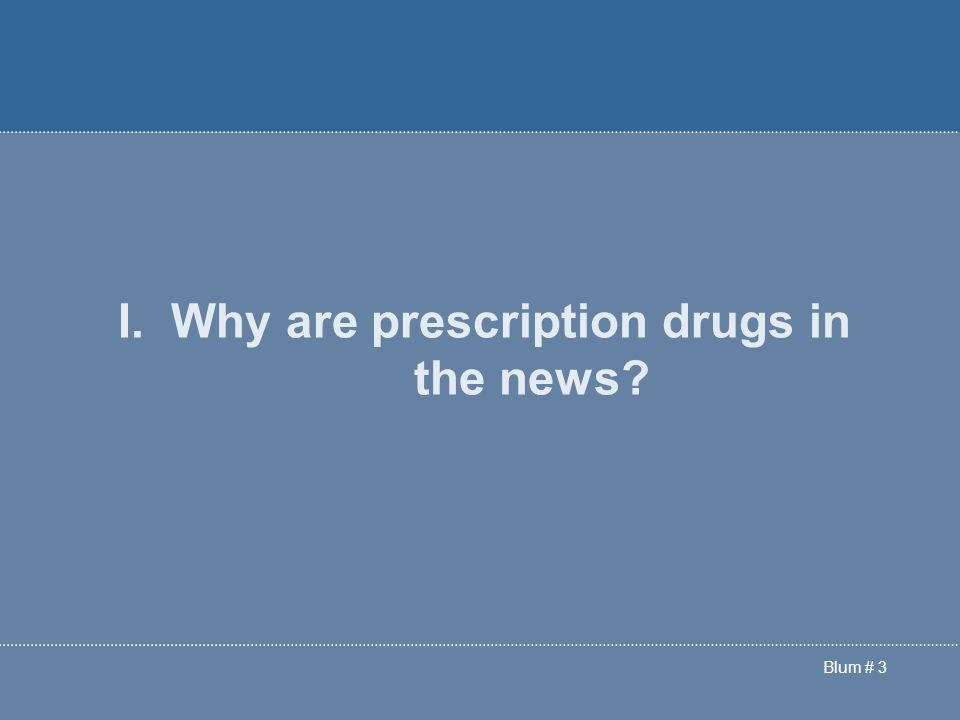 Blum # 3 I. Why are prescription drugs in the news