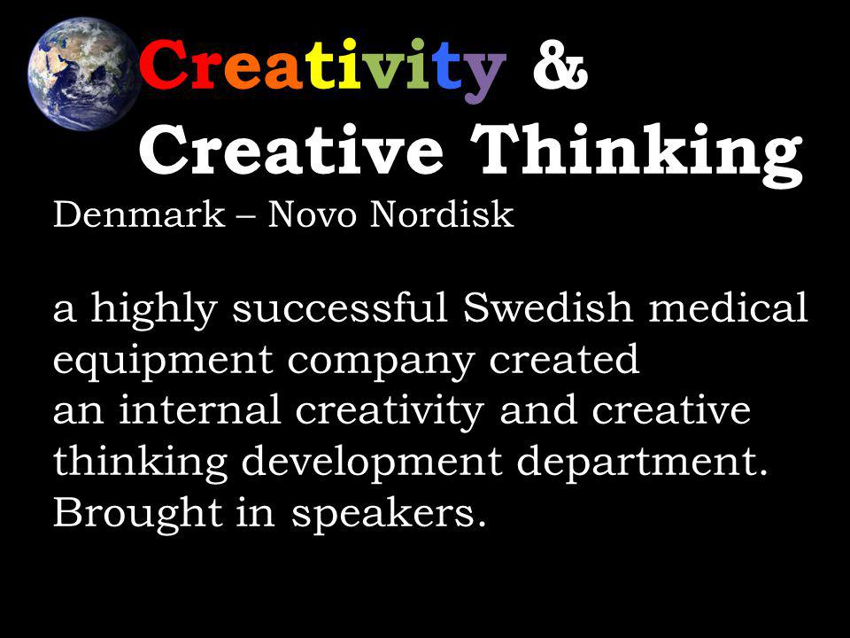 Creativity & Creative Thinking Denmark – Novo Nordisk a highly successful Swedish medical equipment company created an internal creativity and creative thinking development department.
