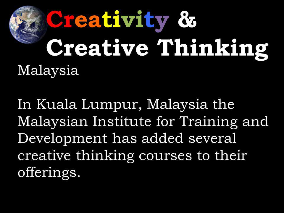 Creativity & Creative Thinking Malaysia In Kuala Lumpur, Malaysia the Malaysian Institute for Training and Development has added several creative thinking courses to their offerings.