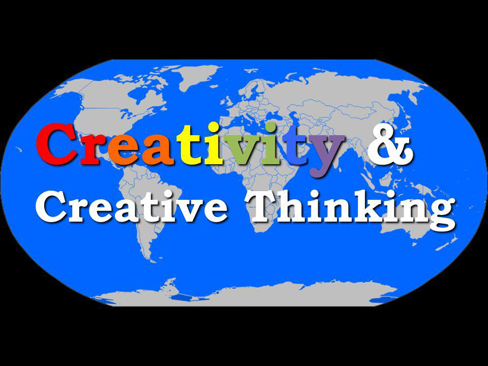 Creativity & Creative Thinking Creativity & Creative Thinking