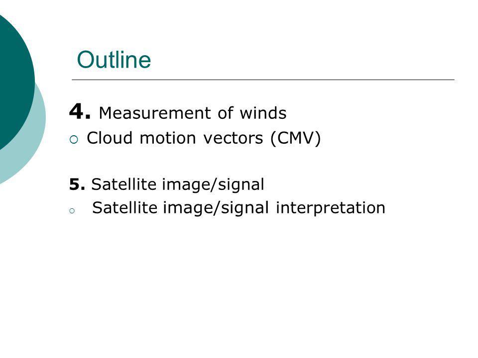 4. Measurement of winds  Cloud motion vectors (CMV) 5.
