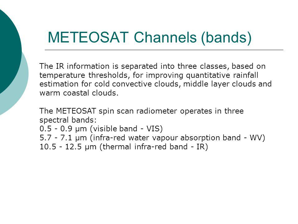 METEOSAT Channels (bands) The IR information is separated into three classes, based on temperature thresholds, for improving quantitative rainfall estimation for cold convective clouds, middle layer clouds and warm coastal clouds.