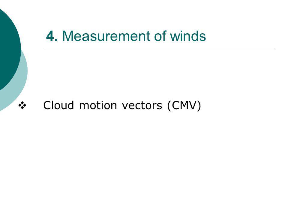 4. Measurement of winds  Cloud motion vectors (CMV)