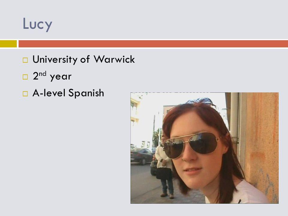 Lucy  University of Warwick  2 nd year  A-level Spanish