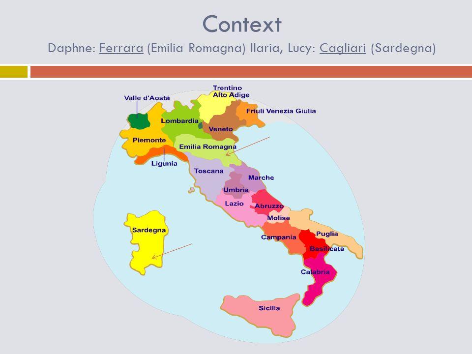 Context Daphne: Ferrara (Emilia Romagna) Ilaria, Lucy: Cagliari (Sardegna)