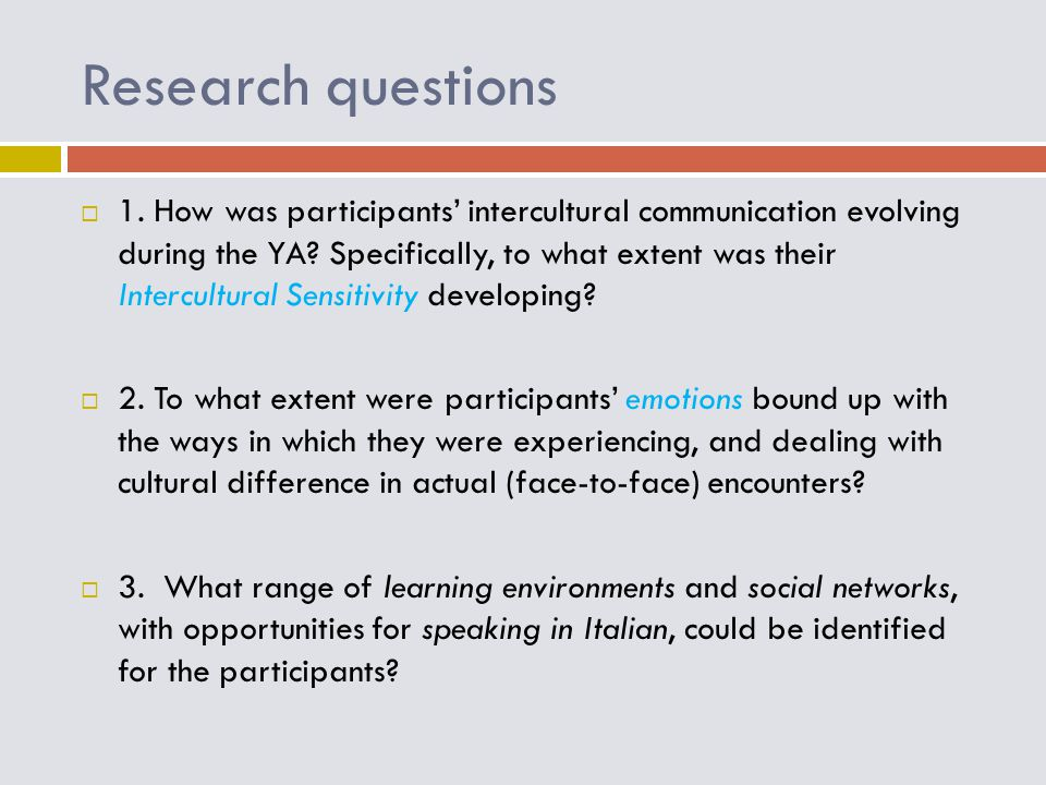 Research questions  1. How was participants' intercultural communication evolving during the YA.