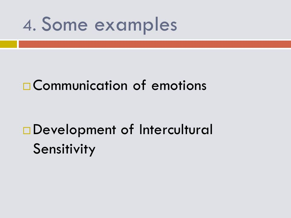 4. Some examples  Communication of emotions  Development of Intercultural Sensitivity