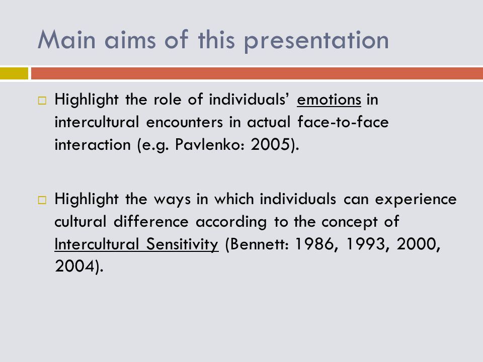 Main aims of this presentation  Highlight the role of individuals' emotions in intercultural encounters in actual face-to-face interaction (e.g. Pavl