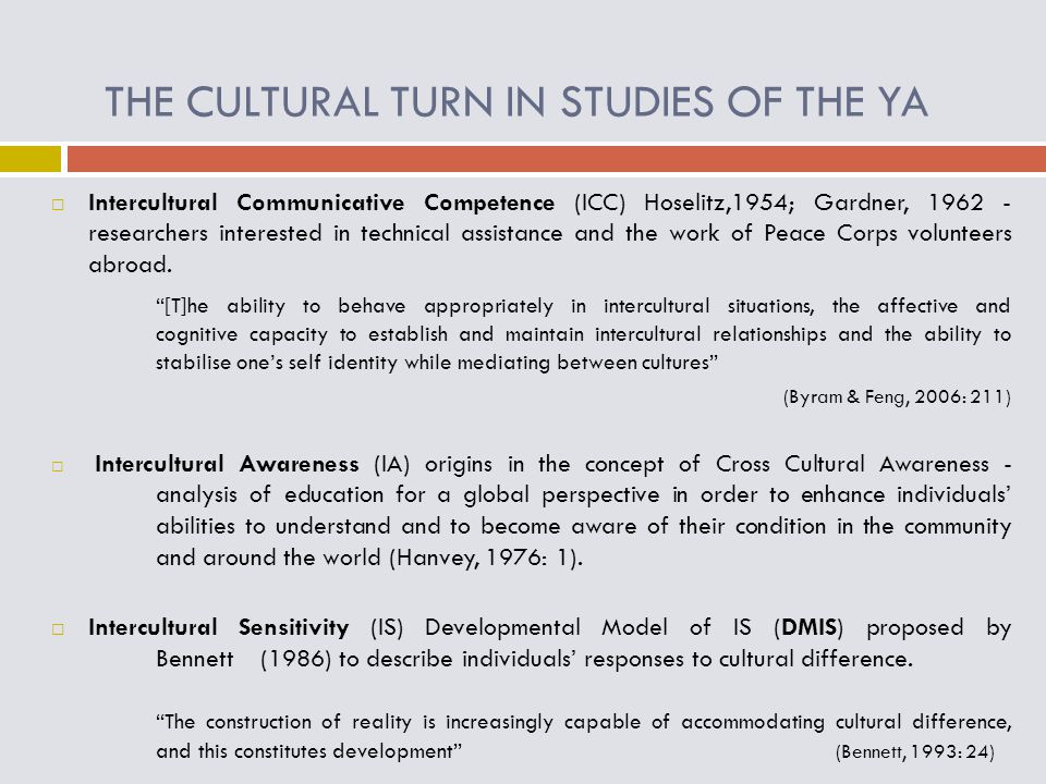 THE CULTURAL TURN IN STUDIES OF THE YA  Intercultural Communicative Competence (ICC) Hoselitz,1954; Gardner, 1962 - researchers interested in technic