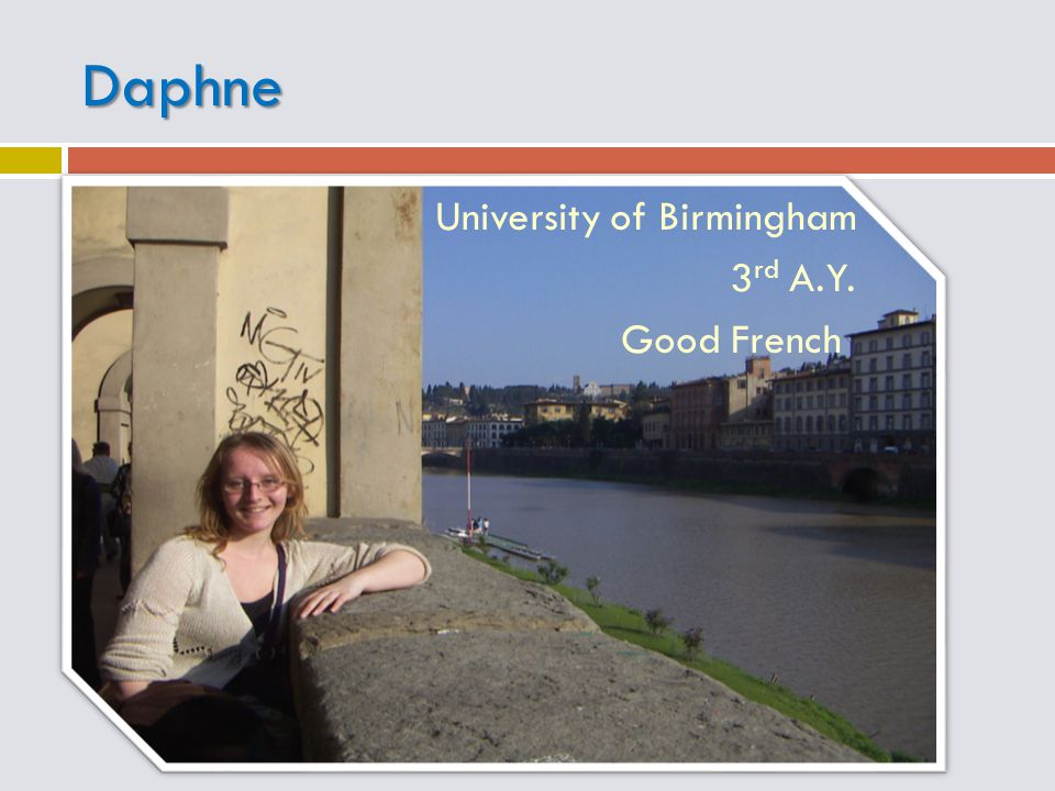 Daphne University of Birmingham 3 rd A.Y. Good French