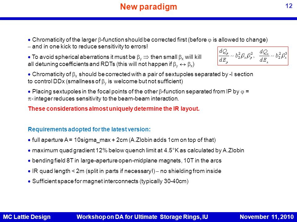 New paradigm  Chromaticity of the larger  -function should be corrected first (before  is allowed to change) – and in one kick to reduce sensitivity to errors.