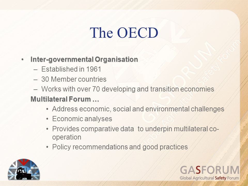 OECD STANDARD CODES To facilitate trade through the use of internationally recognised standardsTo facilitate trade through the use of internationally recognised standards To contribute to health & safety requirementsTo contribute to health & safety requirements To contribute to improving environmental standards…To contribute to improving environmental standards… To improve collaboration between international standards setting bodies…To improve collaboration between international standards setting bodies… To share information and knowledge on best practices...To share information and knowledge on best practices...