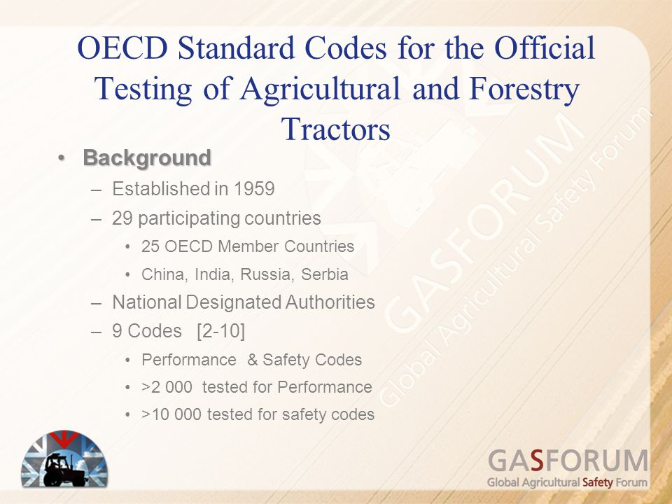 OECD Standard Codes for the Official Testing of Agricultural and Forestry Tractors BackgroundBackground –Established in 1959 –29 participating countri