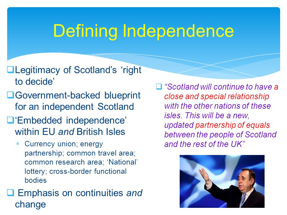 Defining Independence  Legitimacy of Scotland's 'right to decide'  Government-backed blueprint for an independent Scotland  'Embedded independence'