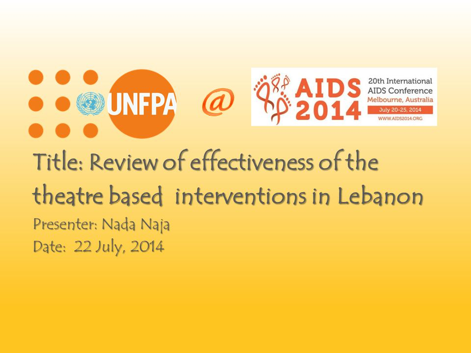 Title: Review of effectiveness of the theatre based interventions in Lebanon Presenter: Nada Naja Date: 22 July, 2014