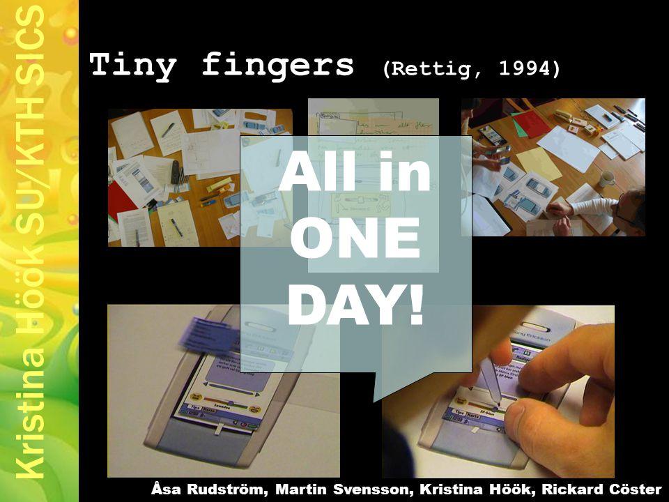 Kristina Höök SU/KTH SICS Tiny fingers (Rettig, 1994) All in ONE DAY.