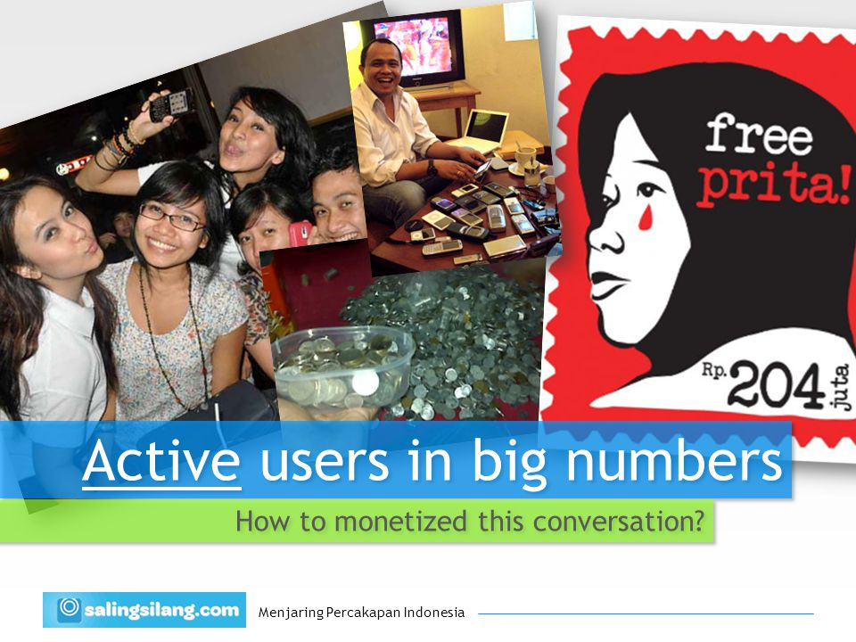 Menjaring Percakapan Indonesia Active users in big numbers How to monetized this conversation