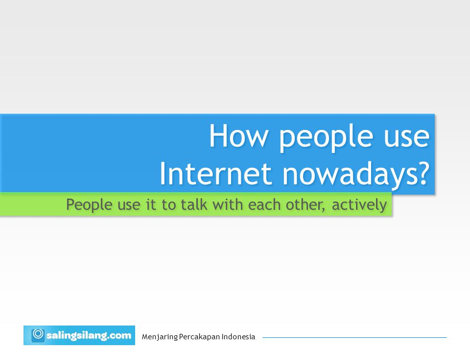 Menjaring Percakapan Indonesia How people use Internet nowadays.