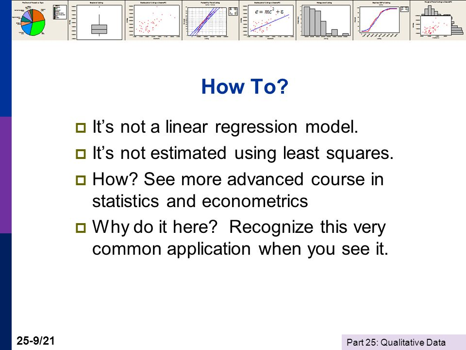 Part 25: Qualitative Data 25-9/21 How To.  It's not a linear regression model.