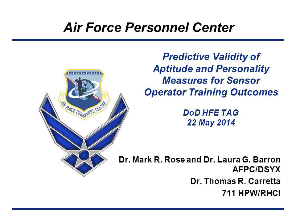 Right Person, Right Place, Right Time 22 Tailored Adaptive Personality Assessment Scales (TAPAS) Developed under contract by Army Research Institute Broad assessment of personality traits related to performance in military specialties 15 traits measured State-of-the-art personality test Adaptive Minimizes testing time, item exposure, and test compromise potential Designed to prevent gaming the test Each item consists of two statements, balanced in social desirability; respondent picks statement that is more like me. Other advantages Proprietary to DoD, secure Free to AF Already administered in MEPS