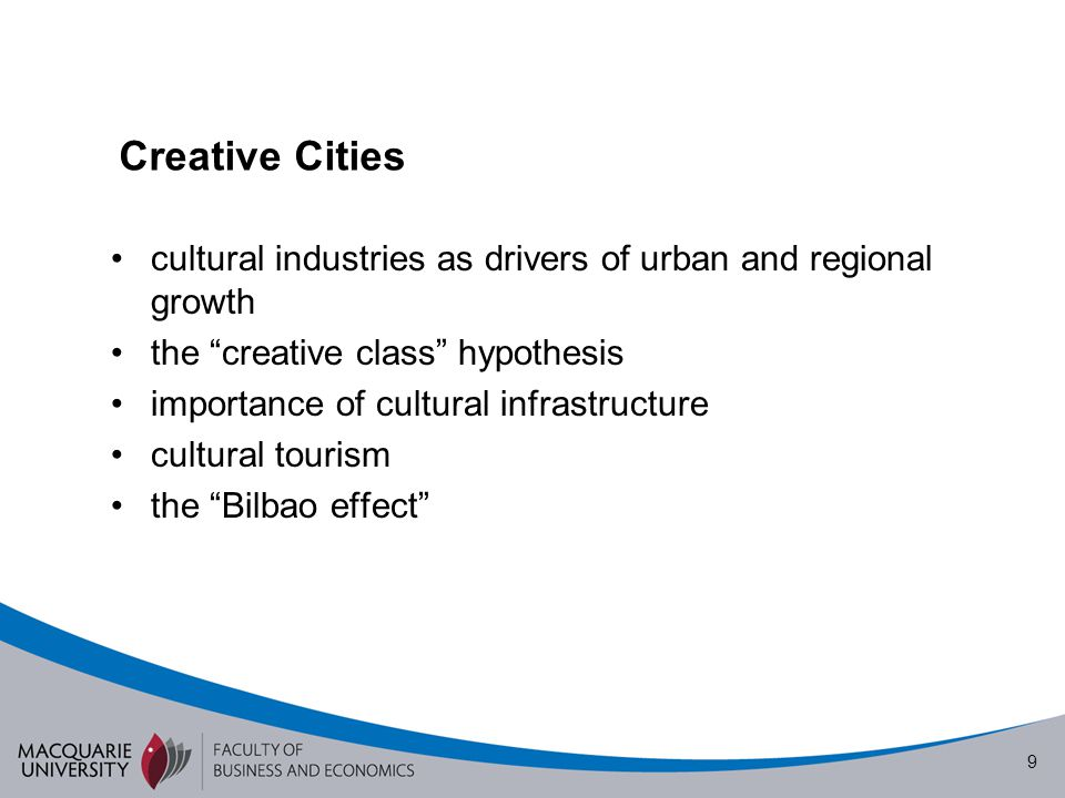 "9 Creative Cities cultural industries as drivers of urban and regional growth the ""creative class"" hypothesis importance of cultural infrastructure cu"
