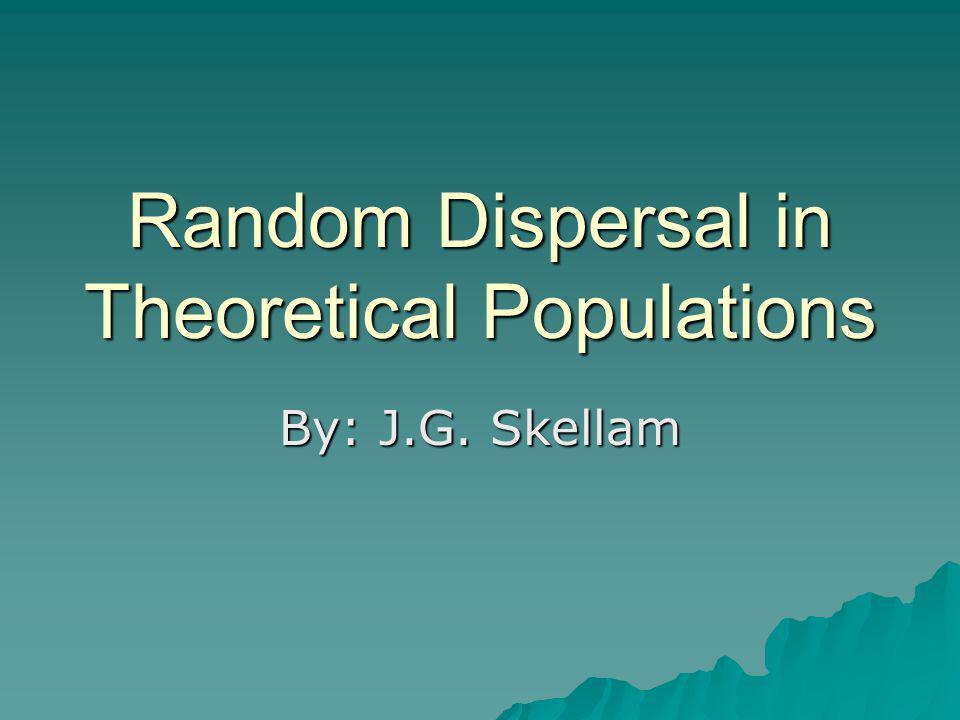 Random Dispersal in Theoretical Populations By: J.G. Skellam