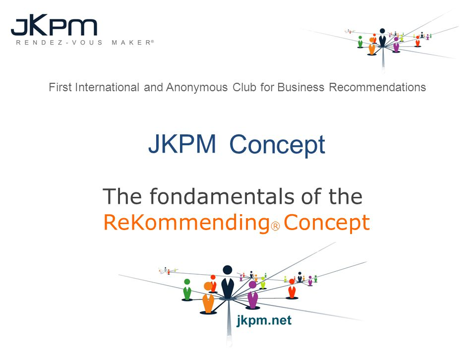 JKPM Concept The fondamentals of the ReKommending ® Concept First International and Anonymous Club for Business Recommendations