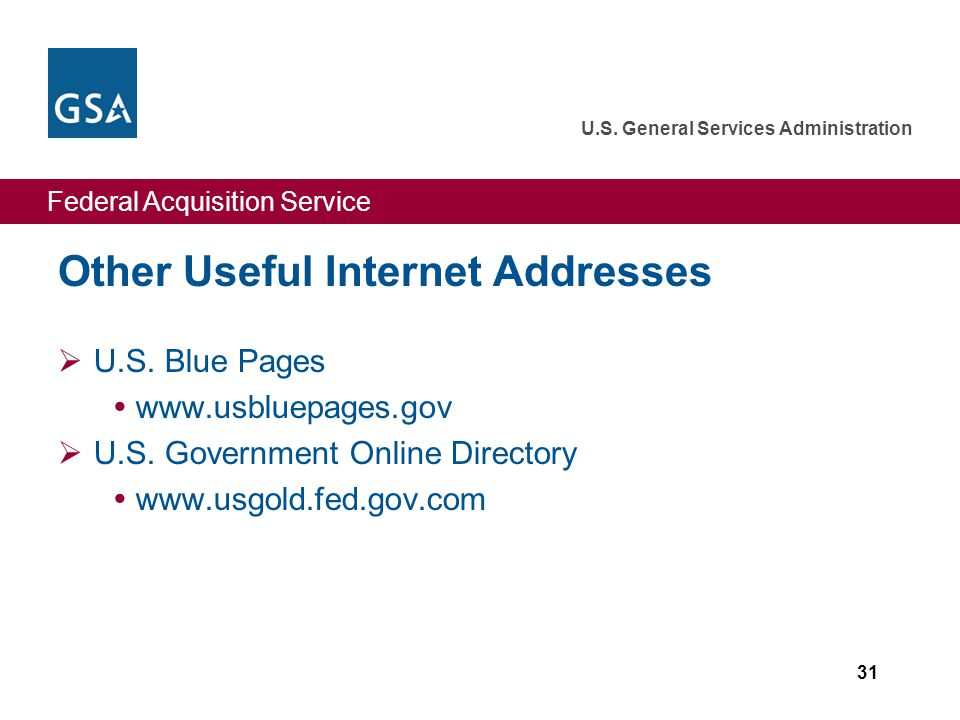 Federal Acquisition Service U.S. General Services Administration Other Useful Internet Addresses  U.S. Blue Pages  www.usbluepages.gov  U.S. Govern